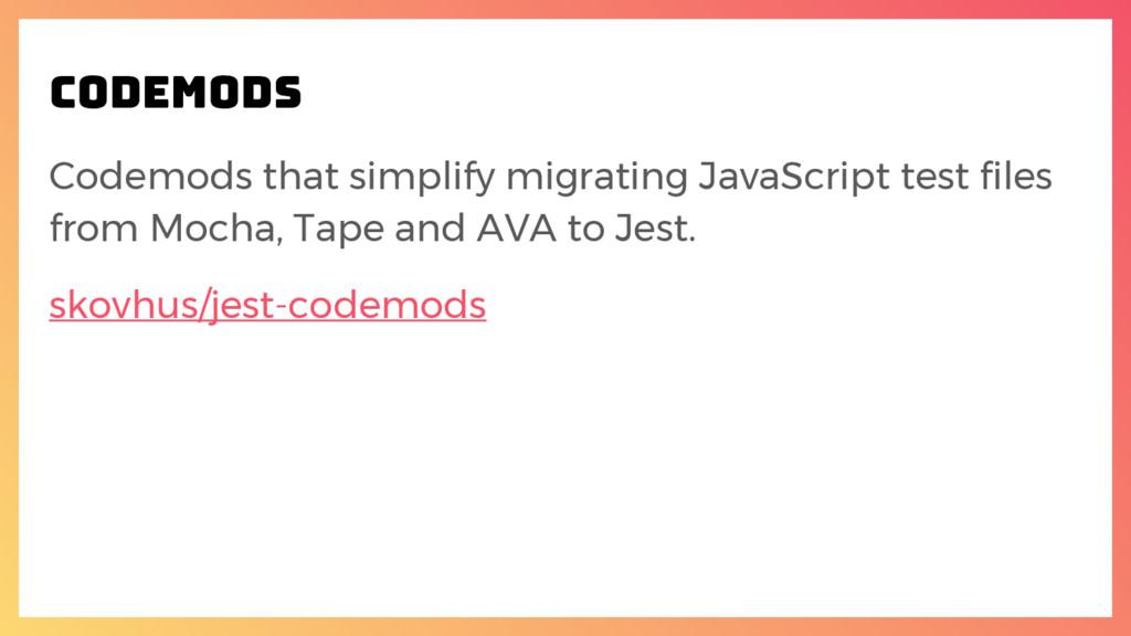 codemods Codemods that simplify migrating JavaS...