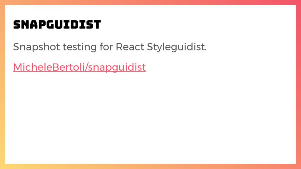 snapguidist Snapshot testing for React Stylegui...