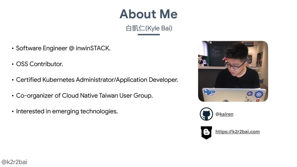 @k2r2bai About Me ⽩白凱仁(Kyle Bai) • Software Eng...