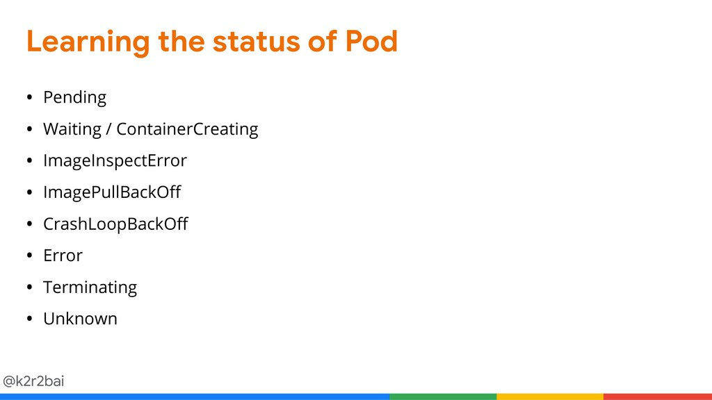 @k2r2bai Learning the status of Pod • Pending •...