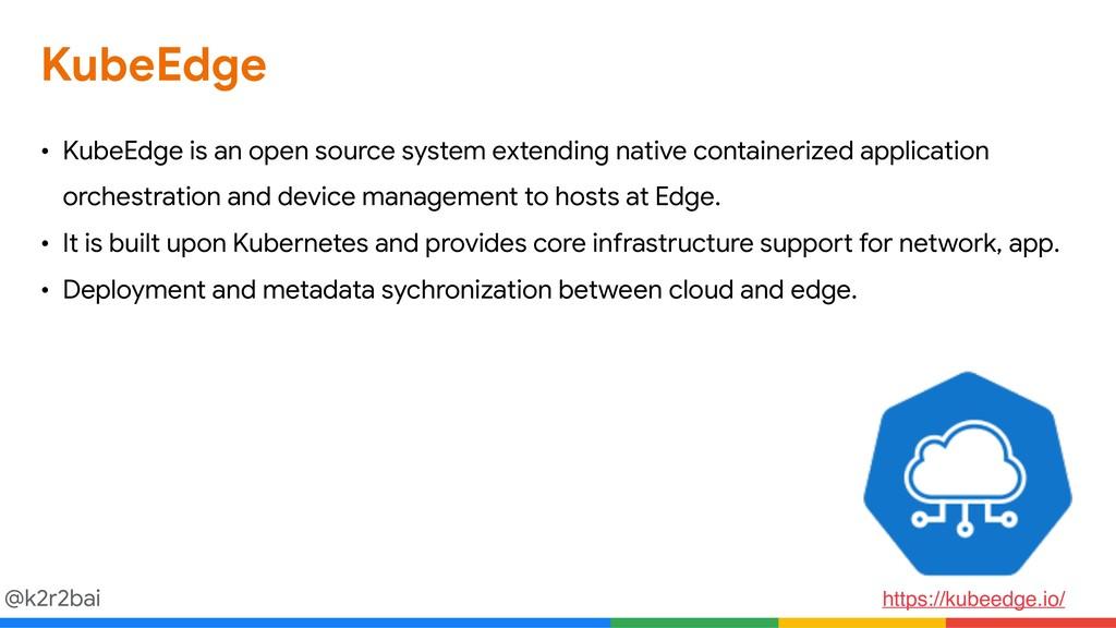 @k2r2bai KubeEdge • KubeEdge is an open source ...