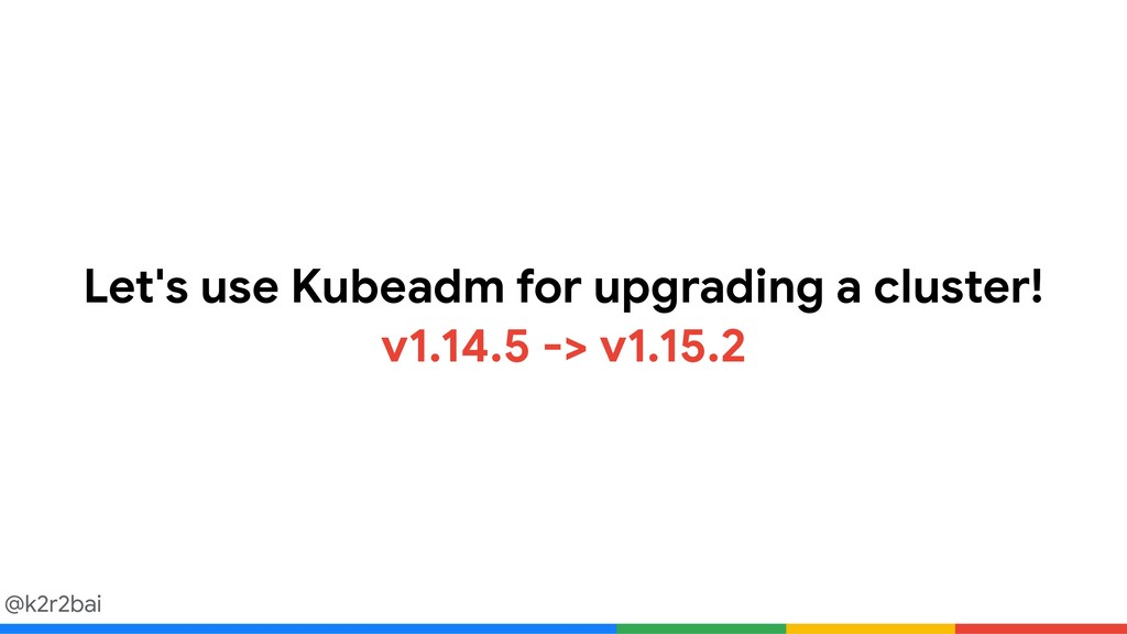 @k2r2bai Let's use Kubeadm for upgrading a clus...