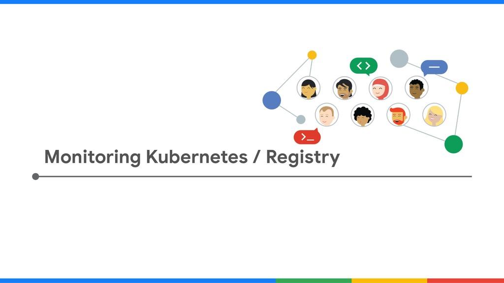 Monitoring Kubernetes / Registry