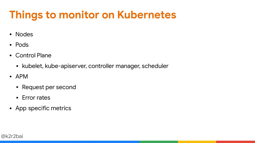 @k2r2bai Things to monitor on Kubernetes • Node...