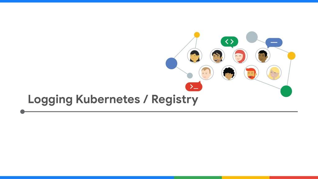 Logging Kubernetes / Registry