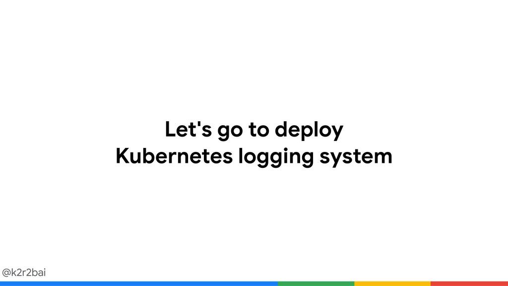 @k2r2bai Let's go to deploy   Kubernetes loggin...