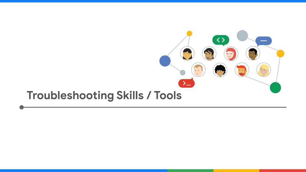 Troubleshooting Skills / Tools