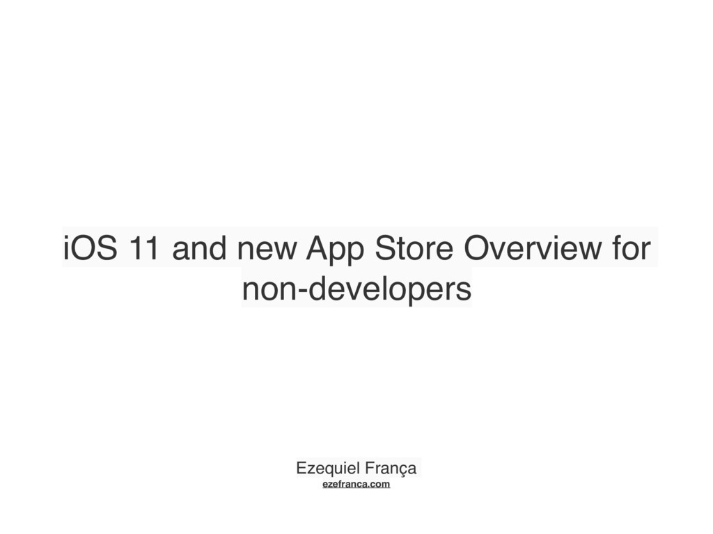 iOS 11 and new App Store Overview for non-devel...