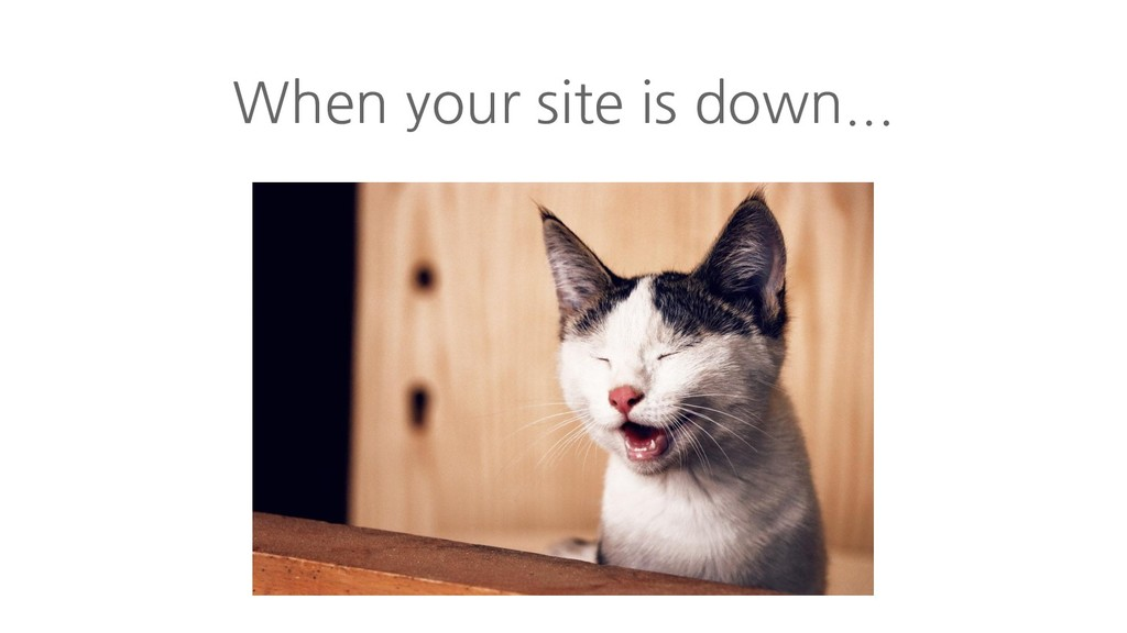 When your site is down...