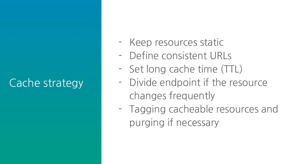 Cache strategy - Keep resources static - Define...