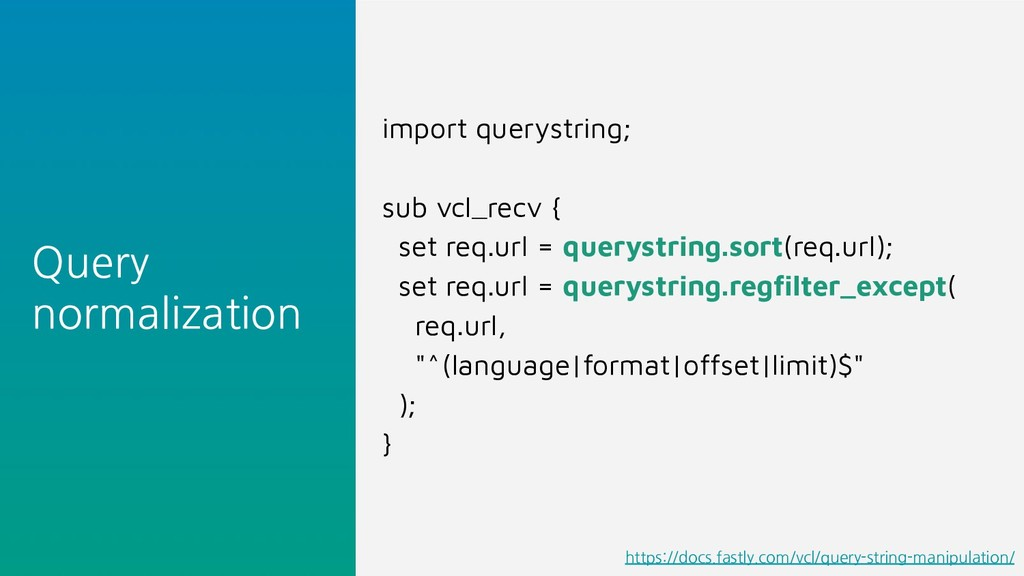 Query normalization import querystring; sub vcl...