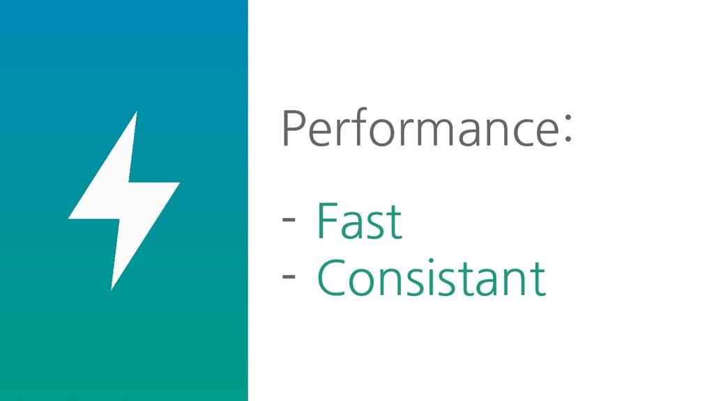 Performance: - Fast - Consistant