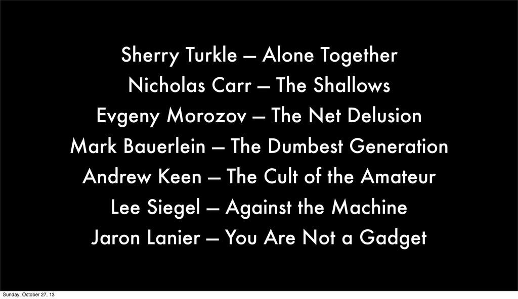 Sherry Turkle — Alone Together Nicholas Carr — ...
