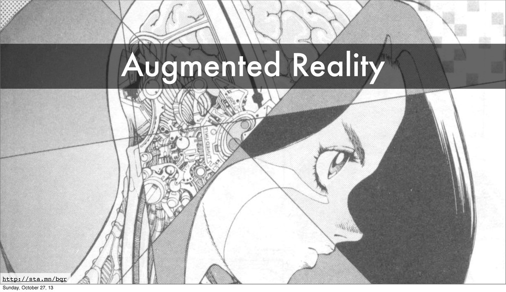 http://sta.mn/bqr Augmented Reality Sunday, Oct...