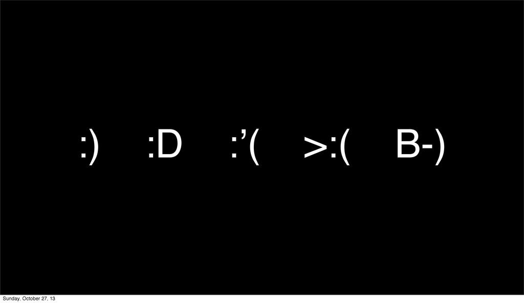 :) :D :'( >:( B-) Sunday, October 27, 13