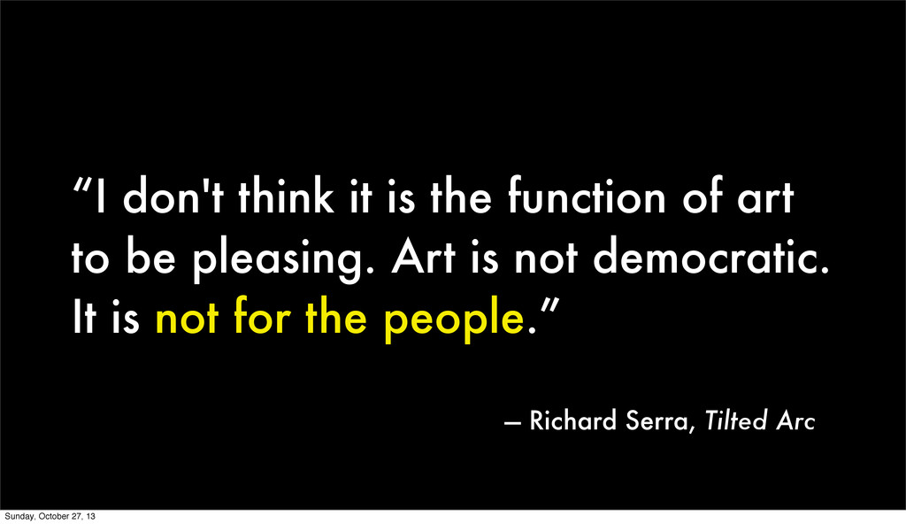 """""""I don't think it is the function of art to be ..."""