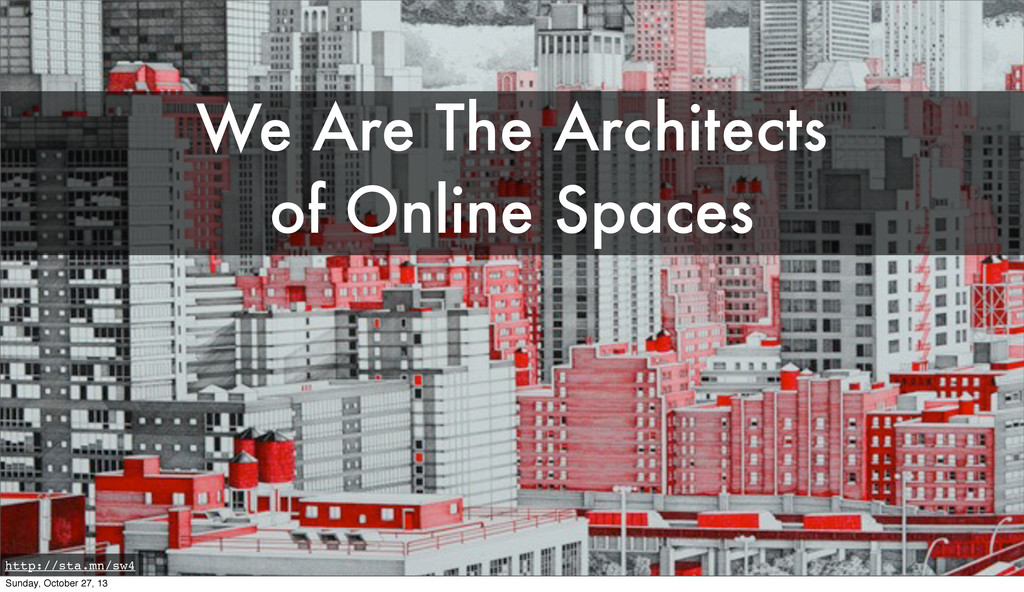 We Are The Architects of Online Spaces http://s...