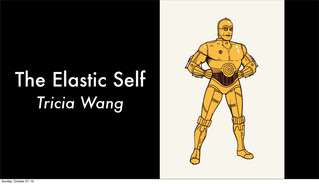 The Elastic Self Tricia Wang Sunday, October 27...