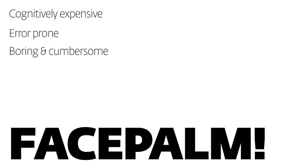 Facepalm! Cognitively expensive Error prone Bor...