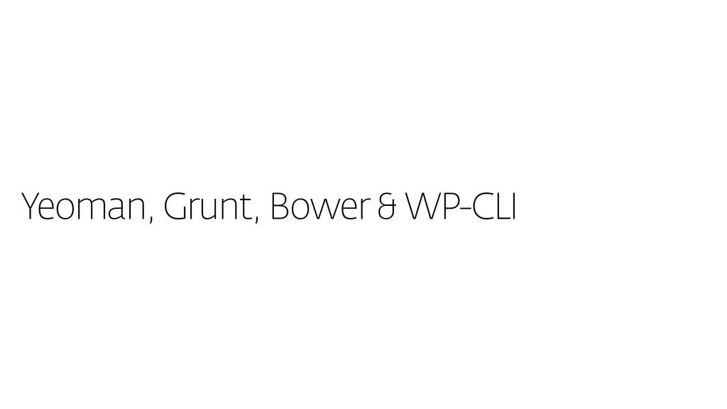 Yeoman, Grunt, Bower & WP-CLI