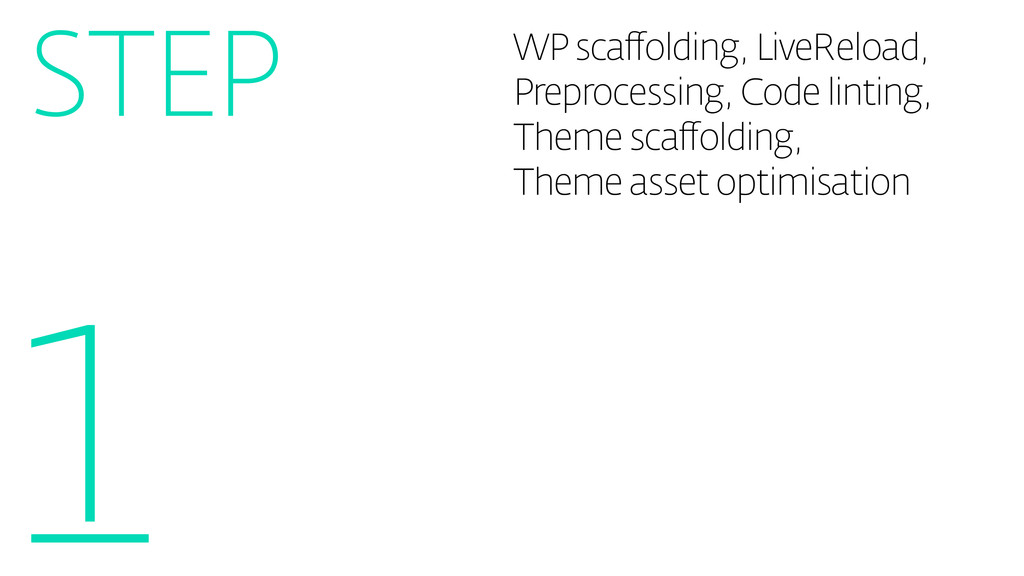 WP scaffolding, LiveReload, Preprocessing, Code...