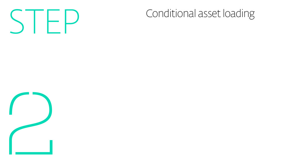 Conditional asset loading 2 STEP