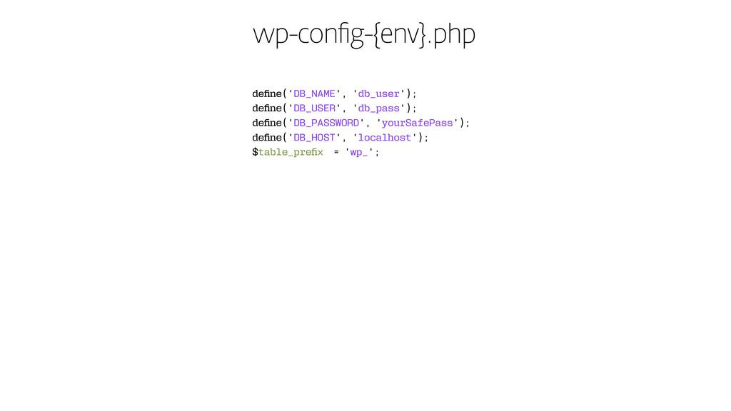 wp-config-{env}.php define('DB_NAME', 'db_user'...