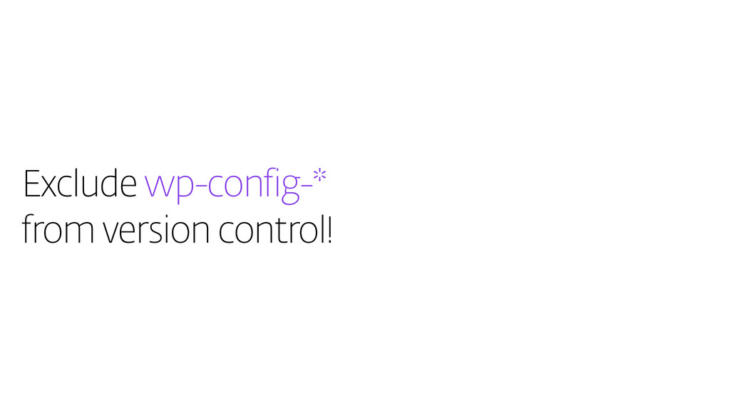 Exclude wp-config-* from version control!