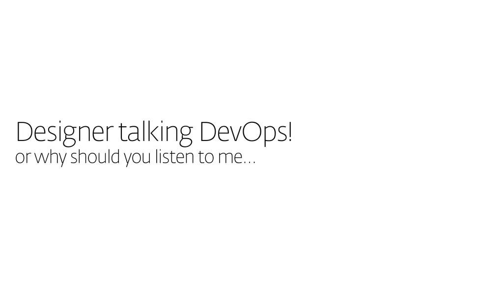 Designer talking DevOps! or why should you list...
