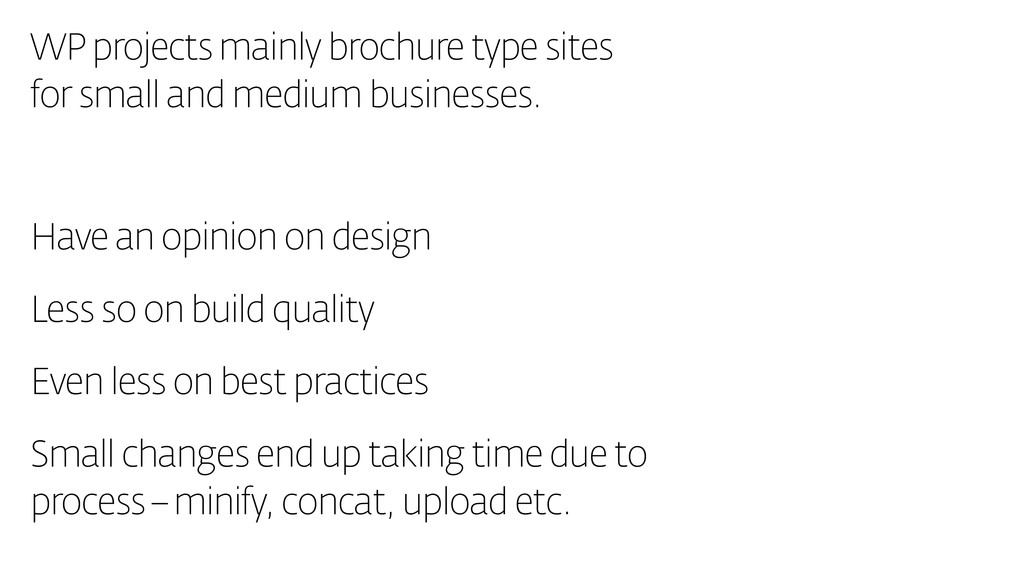 WP projects mainly brochure type sites for smal...