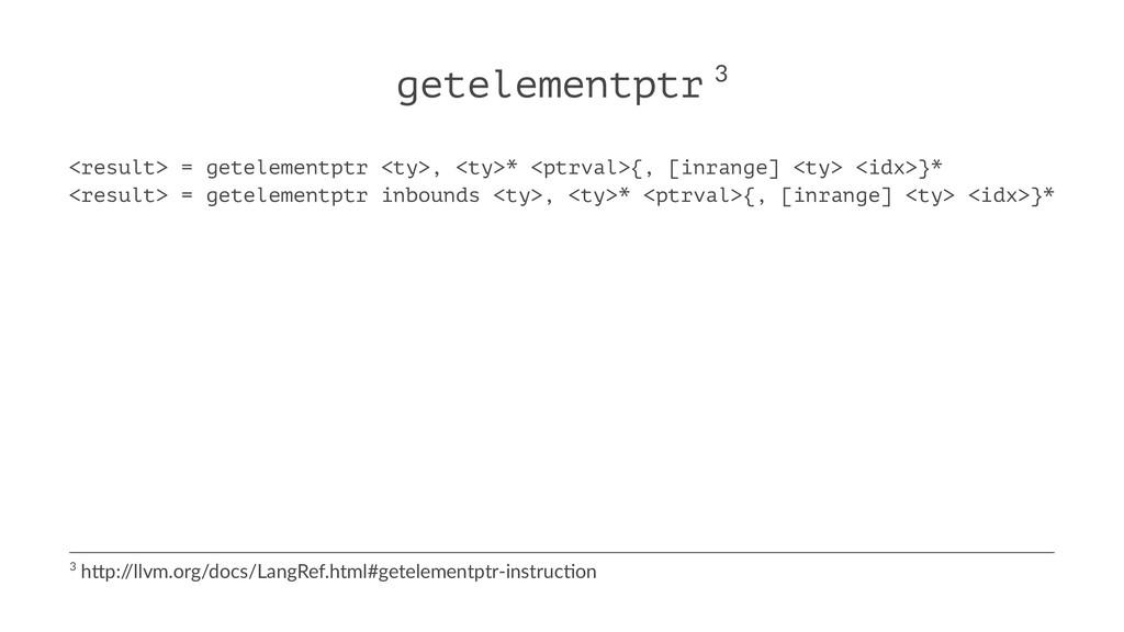 getelementptr 3 <result> = getelementptr <ty>, ...