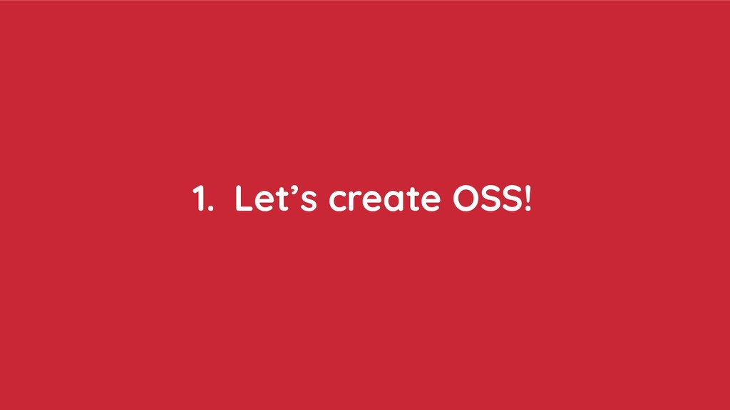 1. Let's create OSS!