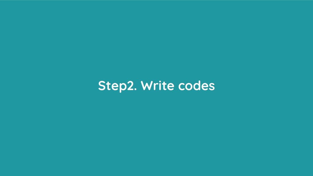 Step2. Write codes