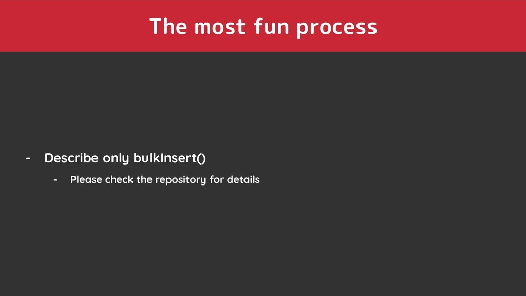 The most fun process - Describe only bulkInsert...