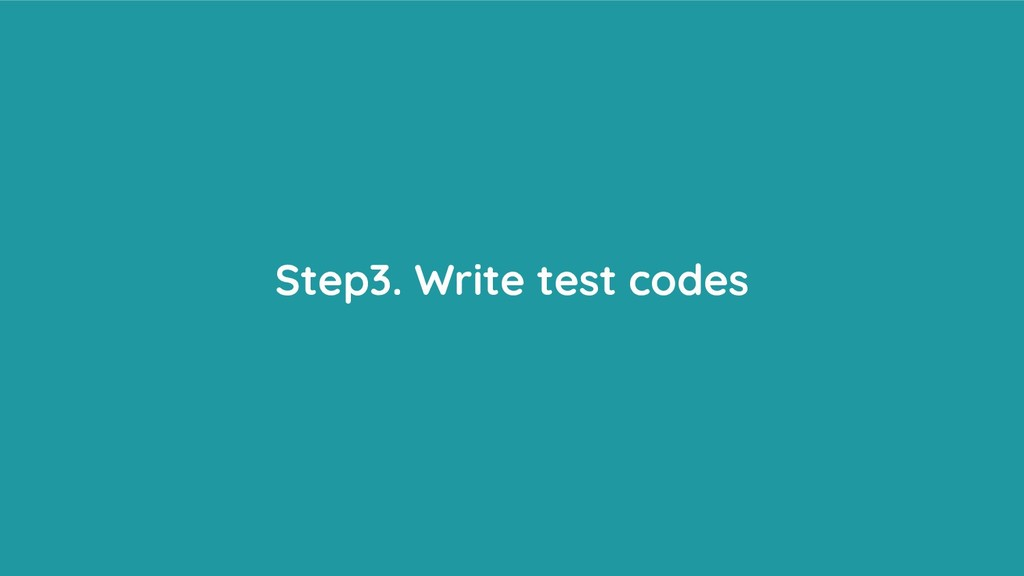 Step3. Write test codes