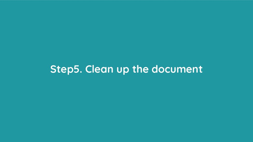 Step5. Clean up the document