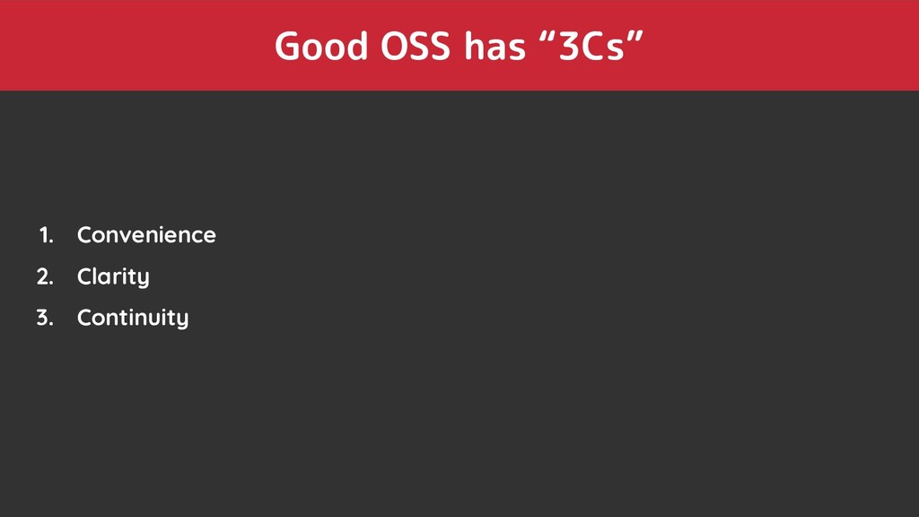 "Good OSS has ""3Cs"" 1. Convenience 2. Clarity 3...."
