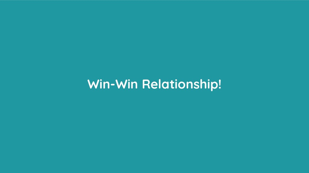 Win-Win Relationship!