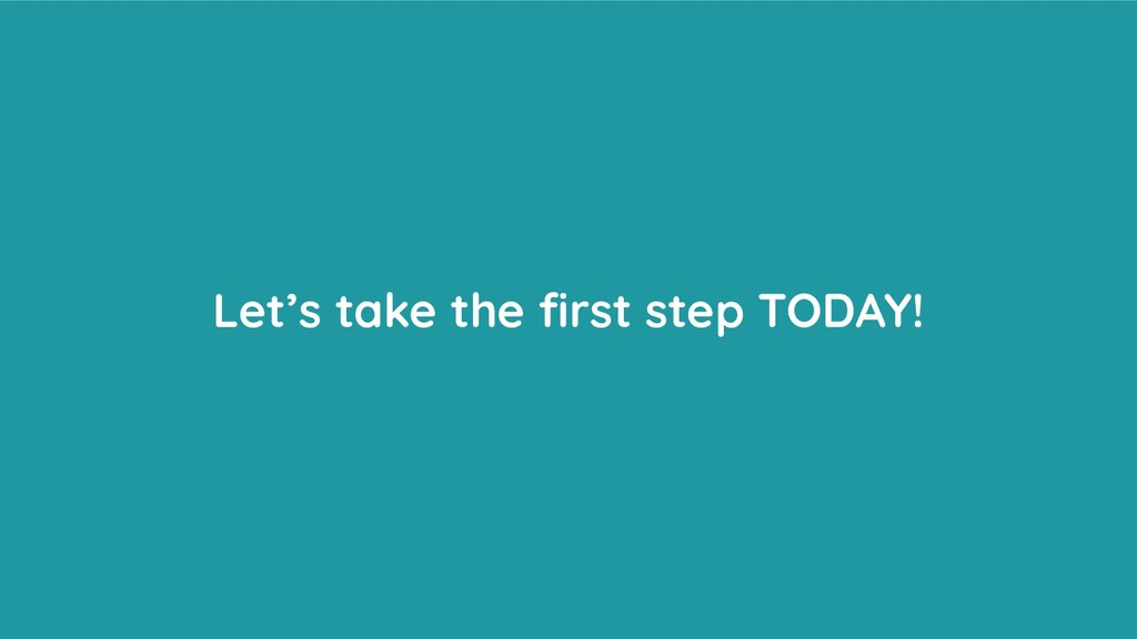 Let's take the first step TODAY!