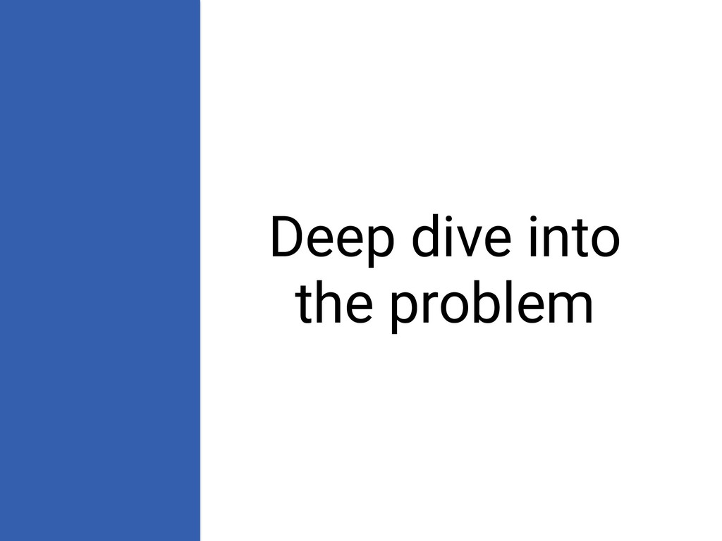 Deep dive into the problem
