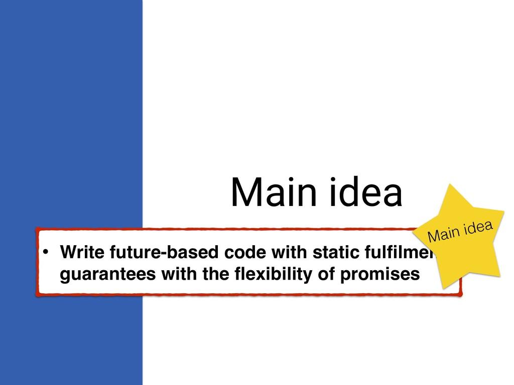 Main idea • Write future-based code with static...