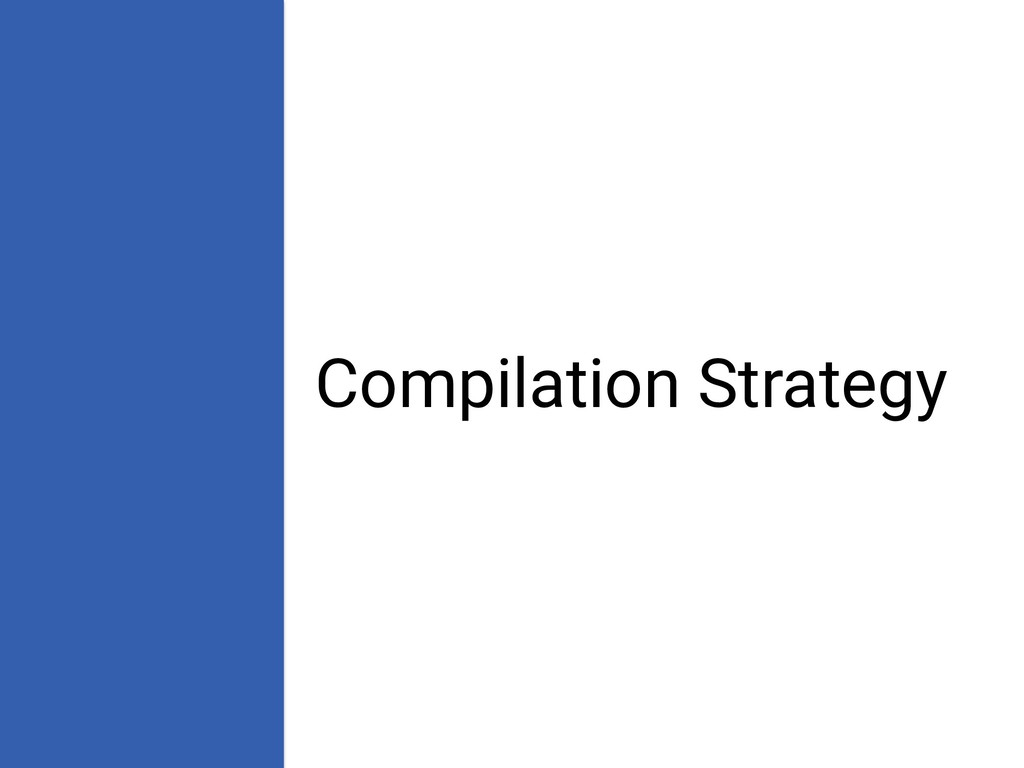Compilation Strategy