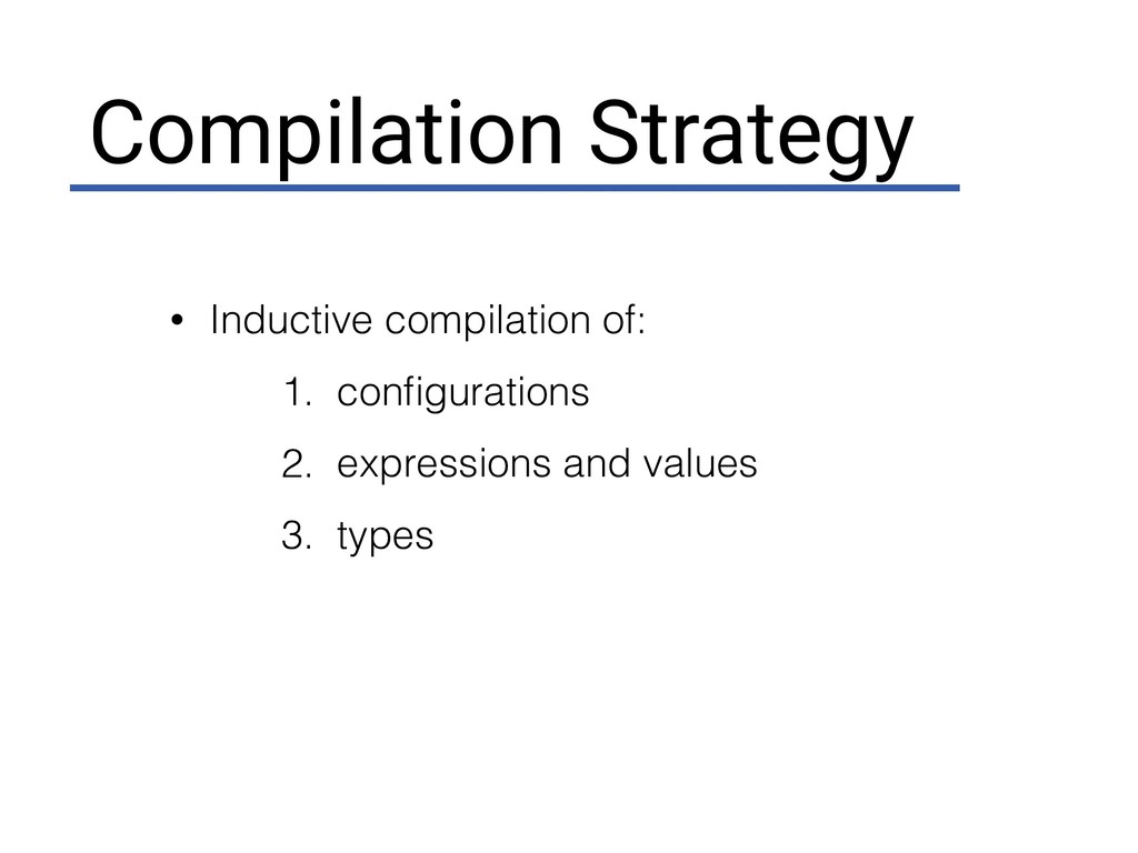 Compilation Strategy • Inductive compilation of...