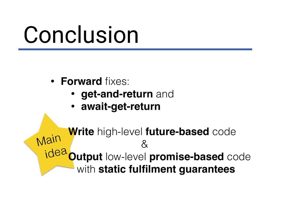 Conclusion Main idea • Forward fixes: • get-and-...