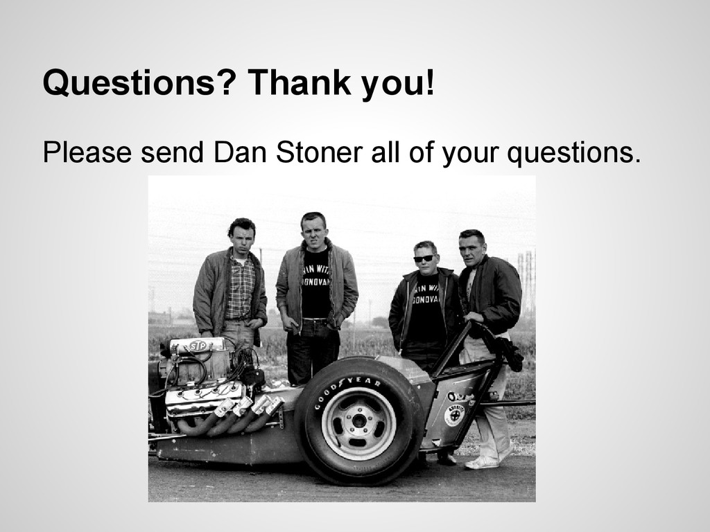 Questions? Thank you! Please send Dan Stoner al...