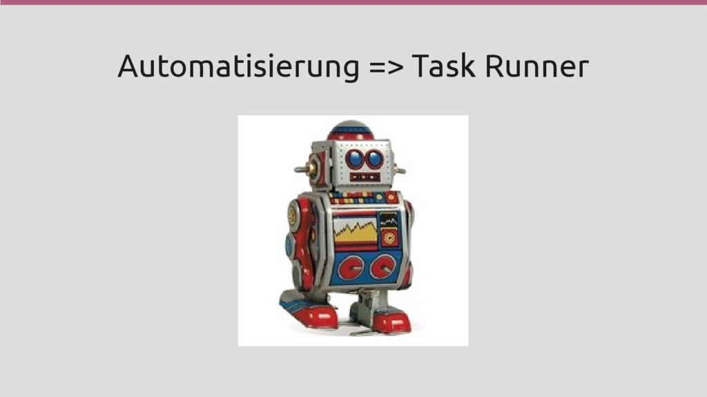 Automatisierung => Task Runner