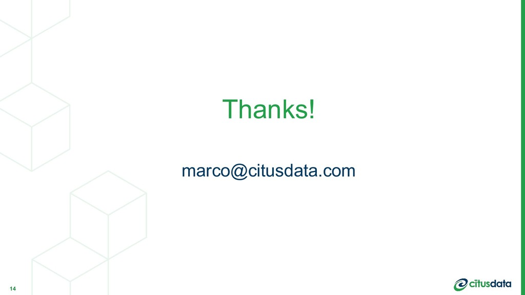 marco@citusdata.com Thanks! 14