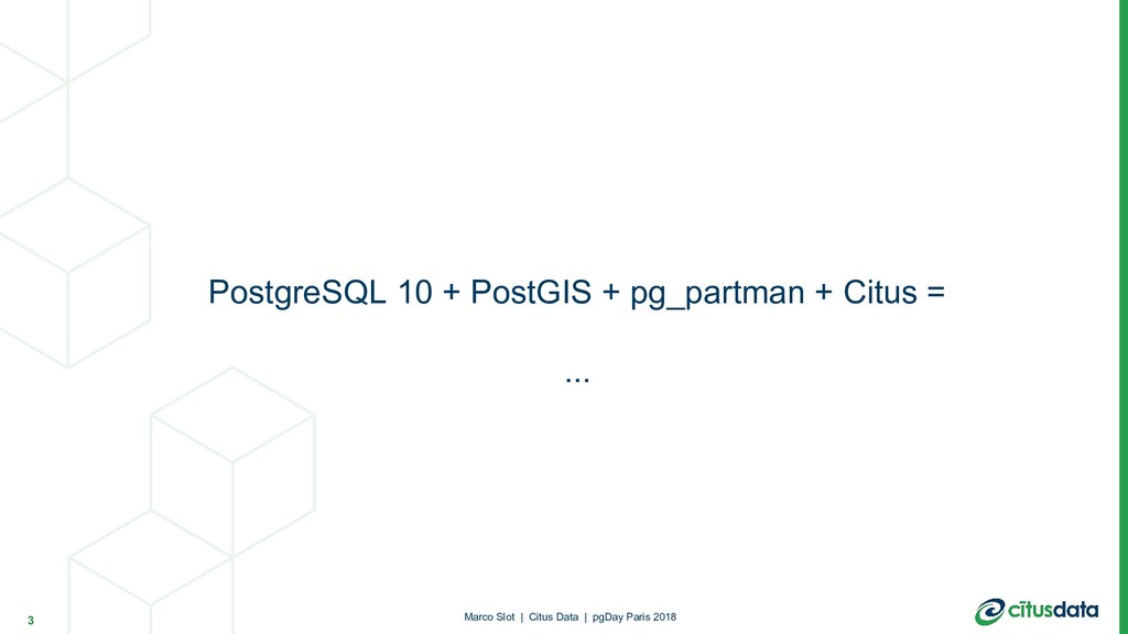 PostgreSQL 10 + PostGIS + pg_partman + Citus = ...