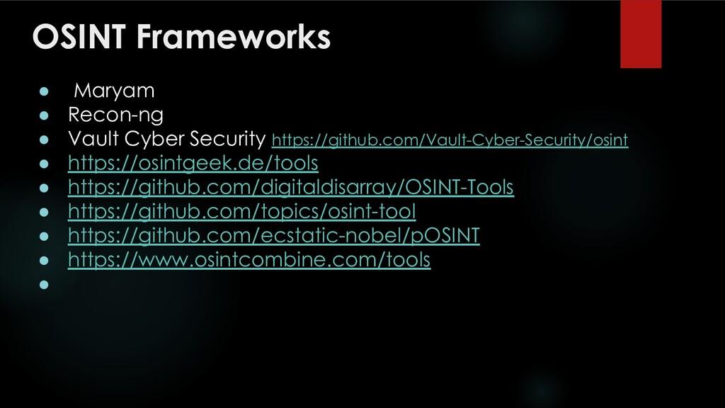 OSINT Frameworks ● Maryam ● Recon-ng ● Vault Cy...