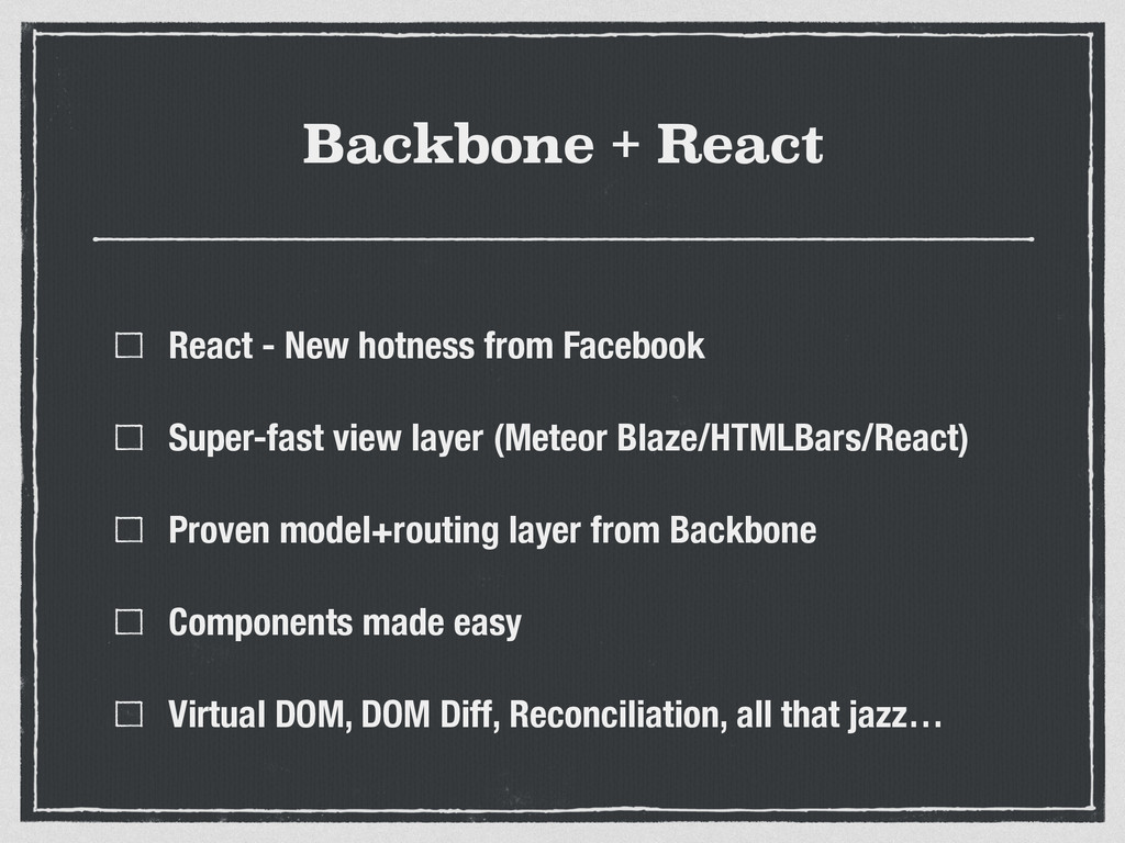 Backbone + React React - New hotness from Faceb...